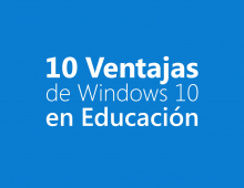 10 Ventajas de Windows 10 en Educación